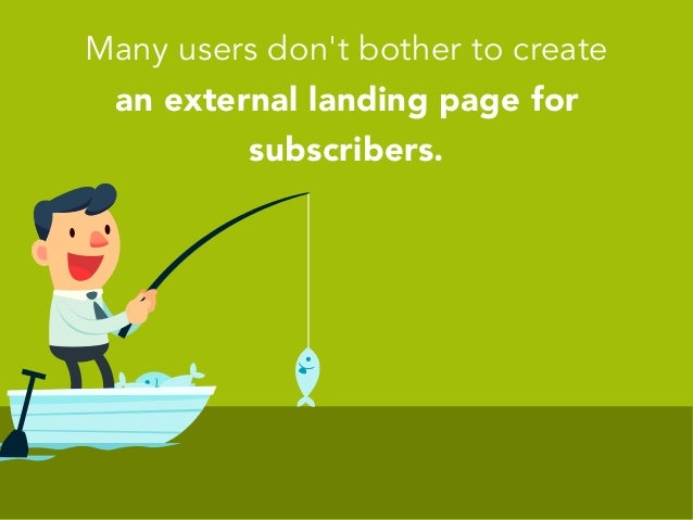 Many users don't bother to create an external landing page for subscribers.