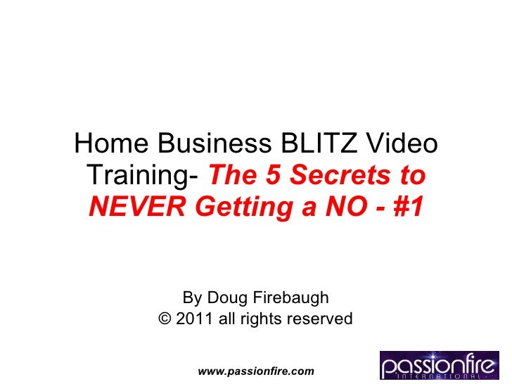 Home Business BLITZ Video Training-  The   5 Secrets to NEVER Getting a NO - #1 By Doug Firebaugh © 2011 all rights reserved
