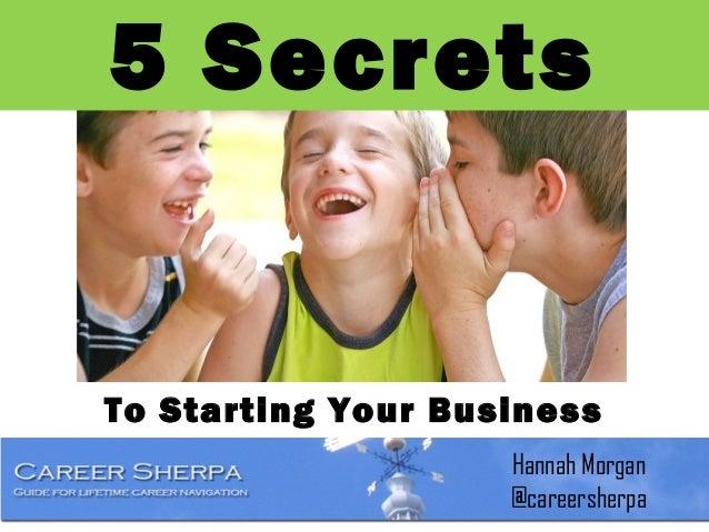 5 Secrets  To Starting Your Business Hannah Morgan @careersherpa