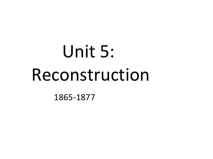 Unit 5:  Reconstruction 1865-1877