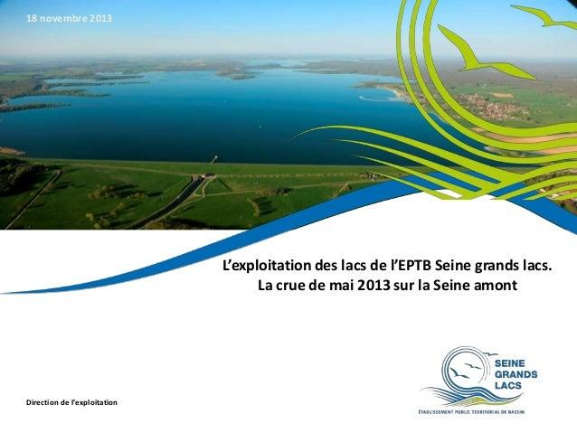 18 novembre 2013  L'exploitation des lacs de l'EPTB Seine grands lacs. La crue de mai 2013 sur la Seine amont  Direction d...