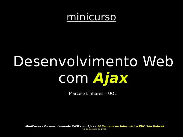 minicurso Desenvolvimento Web  com  Ajax Marcelo Linhares – UOL