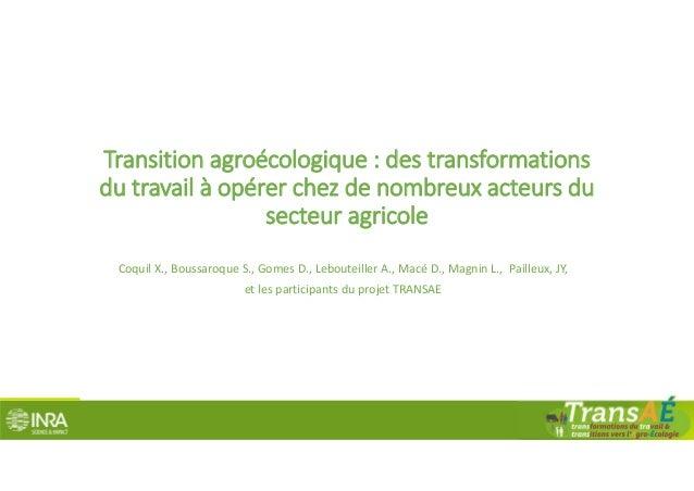 Transitionagroécologique :destransformations dutravailàopérer chezdenombreuxacteursdu secteuragricole Coquil...