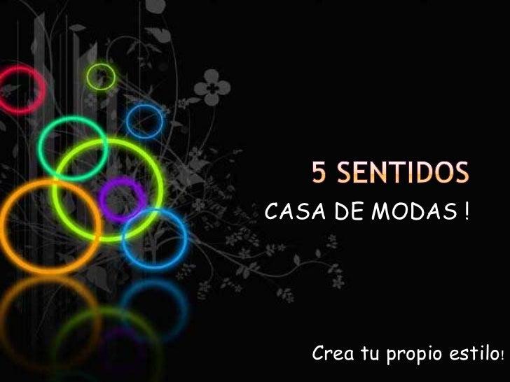 5 sentidos<br />CASA DE MODAS !<br />Crea tu propio estilo!<br />