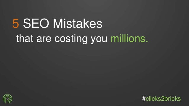 5 SEO Mistakes that are costing you millions. #clicks2bricks