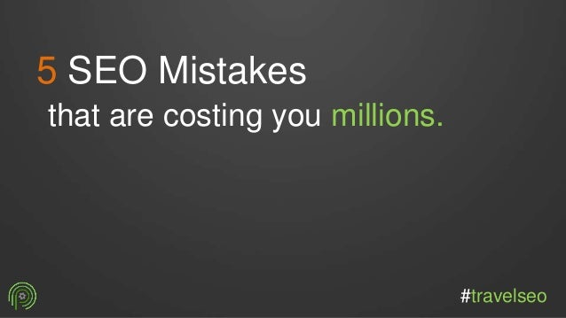 5 SEO Mistakes that are costing you millions. #travelseo