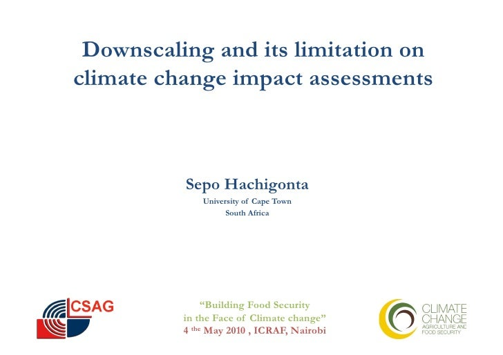 Downscaling and its limitation onclimate change impact assessments          Sepo Hachigonta              University of Cap...