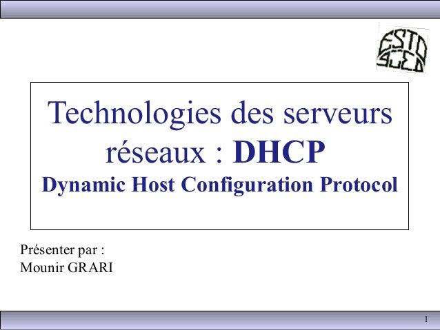 Technologies des serveurs        réseaux : DHCP   Dynamic Host Configuration ProtocolPrésenter par :Mounir GRARI          ...