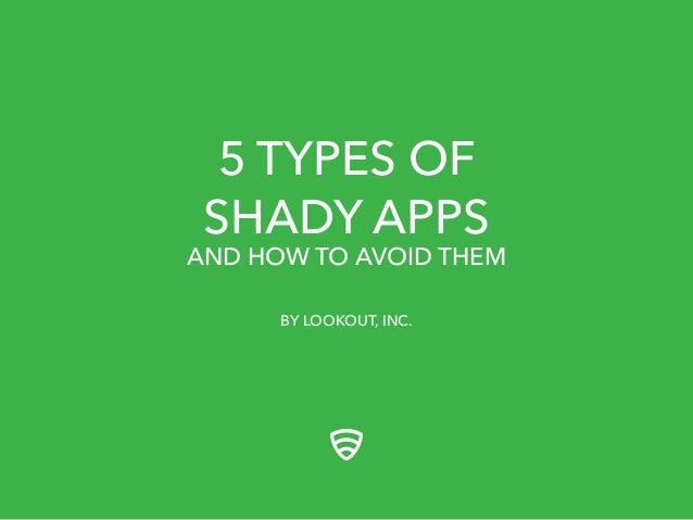 5 TYPES OF SHADY APPS  AND HOW TO AVOID THEM BY LOOKOUT, INC.