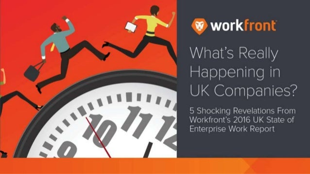 What's really happening in UK companies? 5 Shocking Revelations From Workfront's 2016 Uk State of Enterprise Work Report
