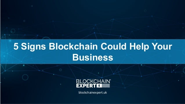 5 Signs Blockchain Could Help Your Business blockchainexpert.uk