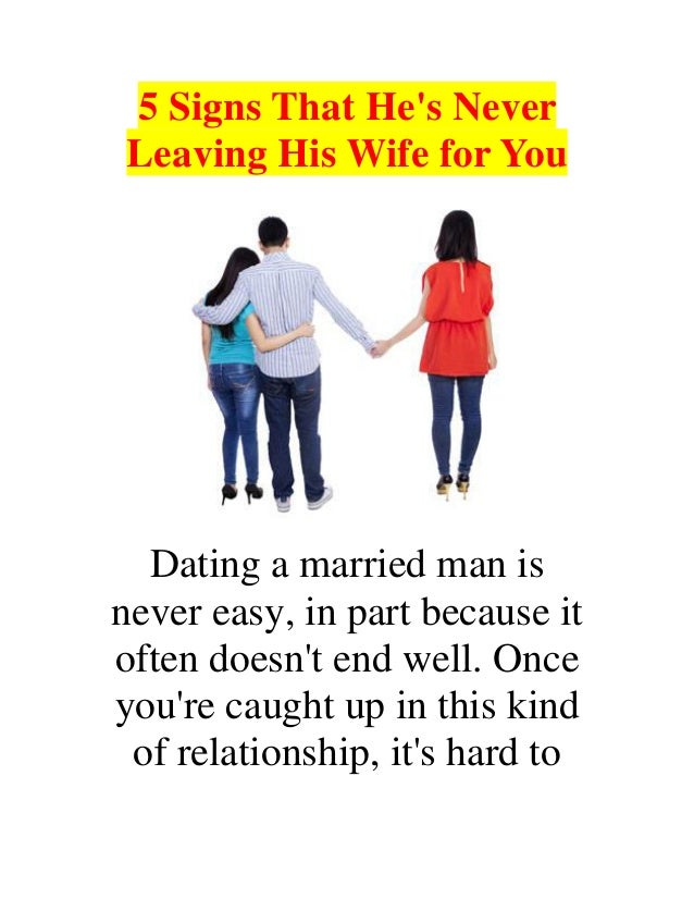 Man His Dating A Wife Leave Married Will He