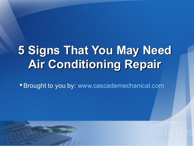 5 Signs That You May Need5 Signs That You May Need Air Conditioning RepairAir Conditioning Repair Brought to you by: www....