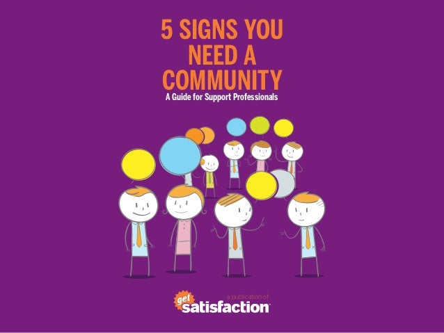 5 Signs You   Need aCommunityA Guide for Support Professionals                 a publication of