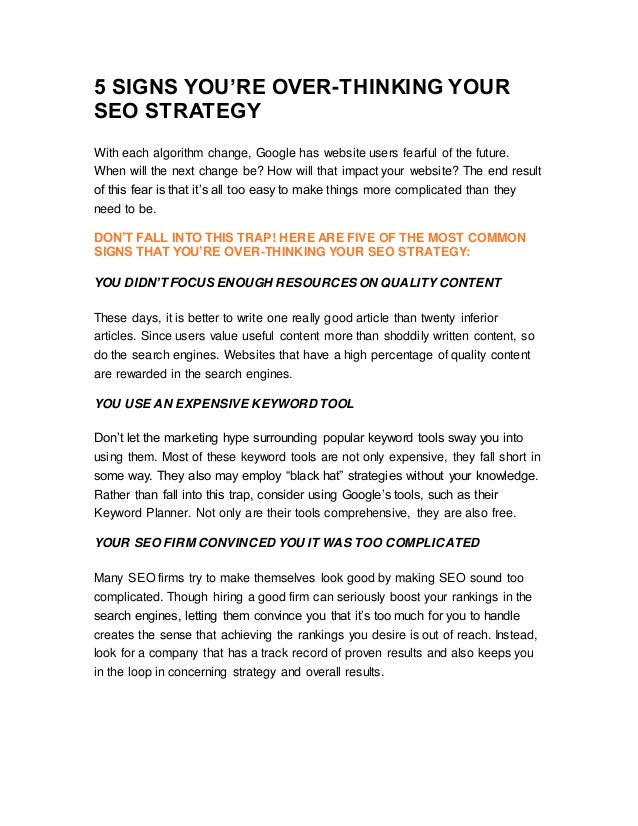 5 SIGNS YOU'RE OVER-THINKING YOUR SEO STRATEGY With each algorithm change, Google has website users fearful of the future....