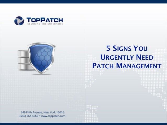 5 SIGNS YOU  URGENTLY NEEDPATCH MANAGEMENT