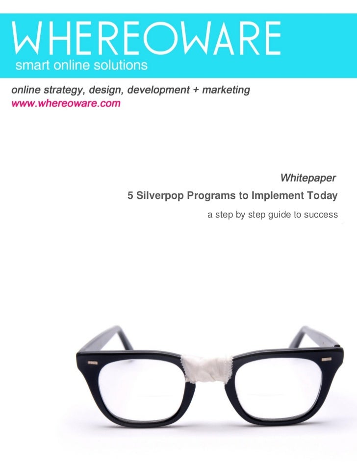5 Silverpop Programs to Implement Today                     a step by step guide to successwww.whereoware.com             ...