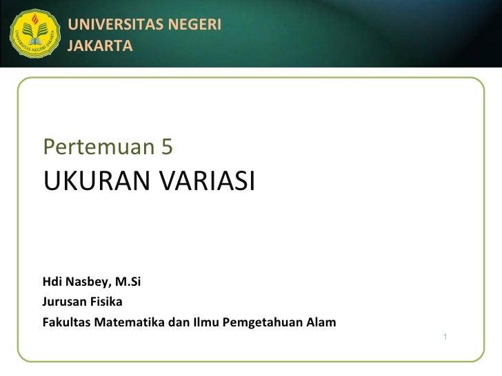 Pertemuan 5 UKURAN VARIAS I Hdi Nasbey, M.Si Jurusan Fisika Fakultas Matematika dan Ilmu Pemgetahuan Alam