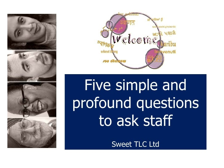 Five simple and profound questions to ask staff Sweet TLC Ltd