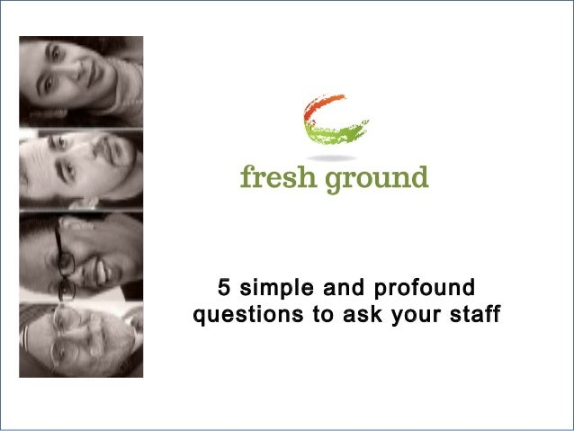 5 simple and profound questions to ask your staff