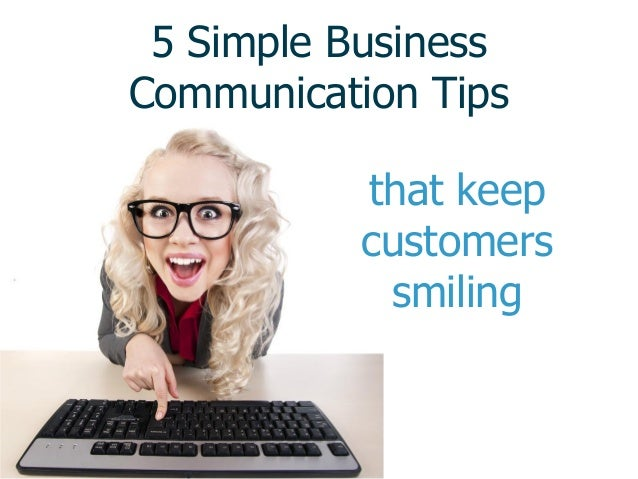 5 Simple Business Communication Tips that keep customers smiling