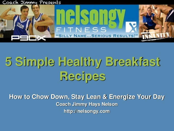 5 Simple Healthy Breakfast         RecipesHow to Chow Down, Stay Lean & Energize Your Day              Coach Jimmy Hays Ne...