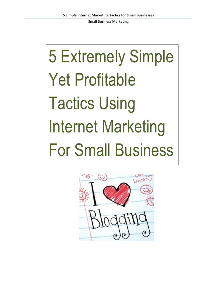 5 Simple Internet Marketing Tactics for Small Businesses                 Small Business Marketing5 Extremely SimpleYet Pro...