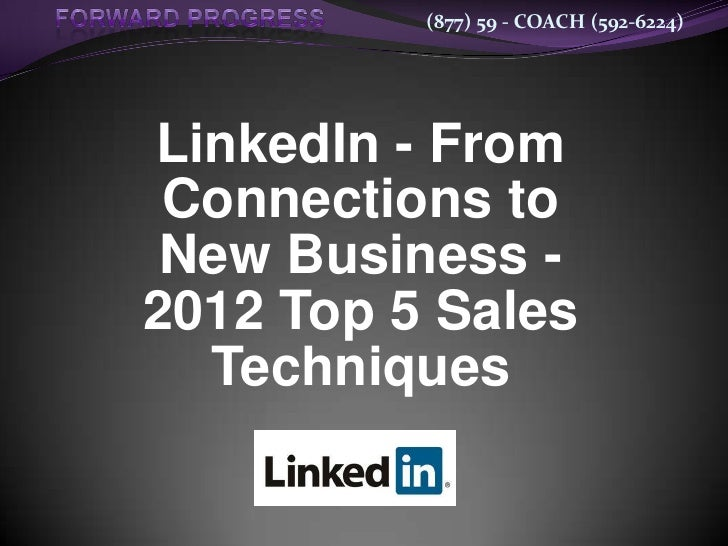 (877) 59 - COACH (592-6224)LinkedIn - From Connections to New Business -2012 Top 5 Sales  Techniques