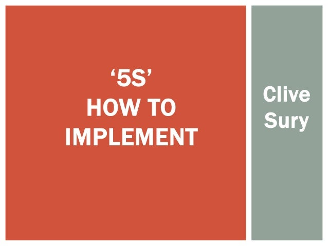 Clive Sury '5S' HOW TO IMPLEMENT