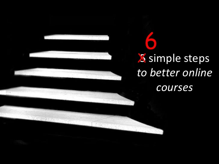 6X simple steps 5to better online    courses
