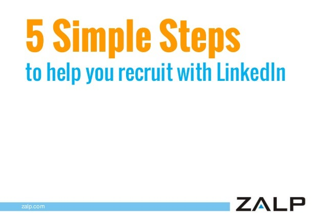 5 Simple Steps  to help you recruit with LinkedIn  zalp.com