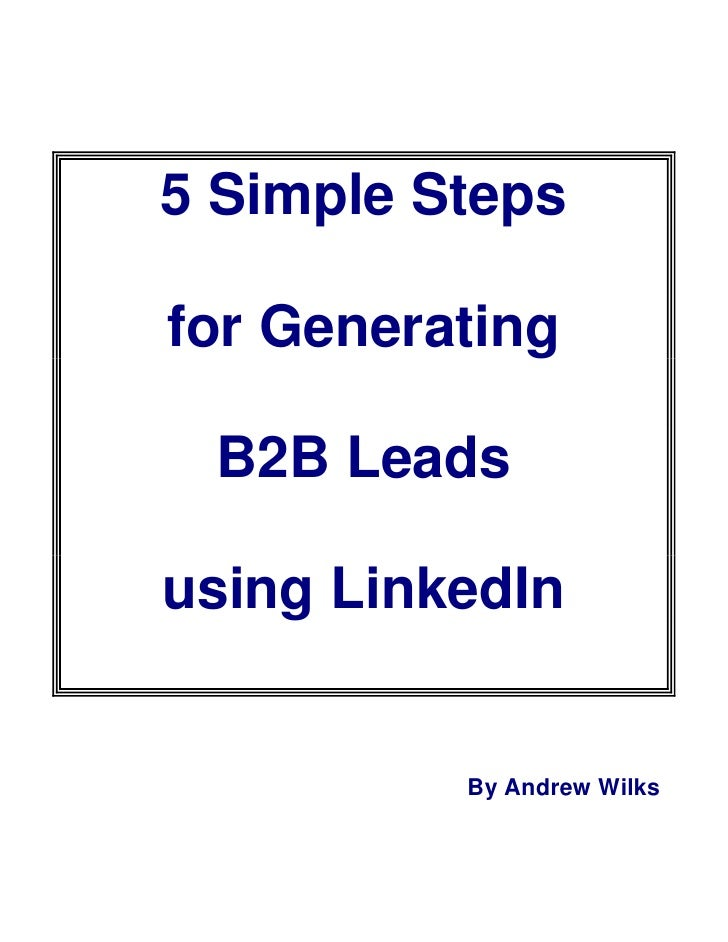 5 Simple Steps  for Generating   B2B Leads  using LinkedIn             By Andrew Wilks