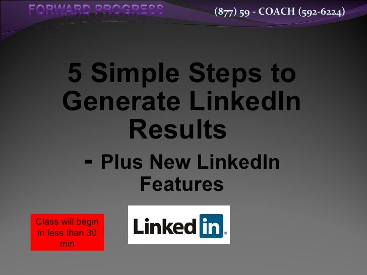 5 Simple Steps to Generate LinkedIn Results  -  Plus New LinkedIn Features Class will begin in less than 30 min
