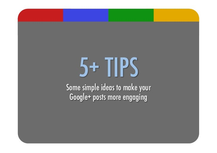 5+ TIPS!Some simple ideas to make your! Google+ posts more engaging