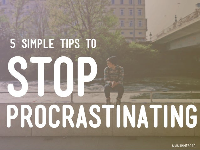 stop procrastinating www.unmess.co 5 simple tips to