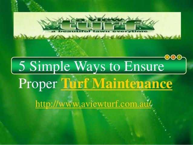5 Simple Ways to Ensure Proper Turf Maintenance http://www.aviewturf.com.au/