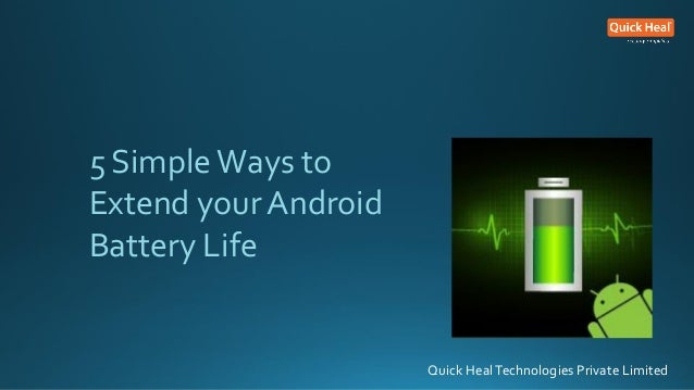 Quick HealTechnologies Private Limited 5 SimpleWays to Extend your Android Battery Life