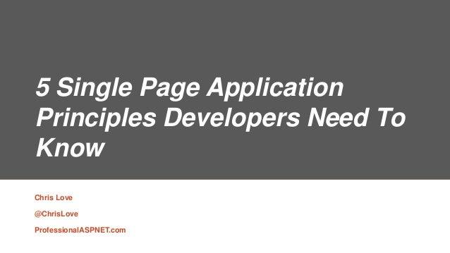 5 Single Page ApplicationPrinciples Developers Need ToKnowChris Love@ChrisLoveProfessionalASPNET.com