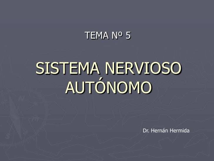 TEMA Nº 5SISTEMA NERVIOSO    AUTÓNOMO                 Dr. Hernán Hermida