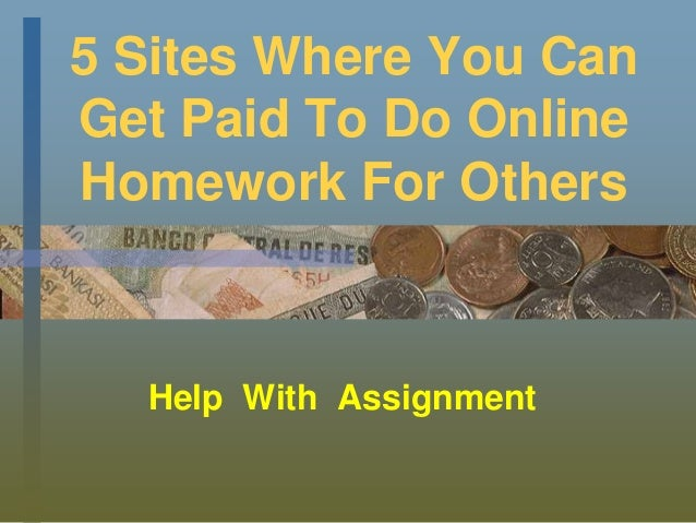 5 Sites Where You Can Get Paid To Do Online Homework For Others Help With Assignment