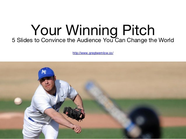 Your Winning Pitch5 Slides to Convince the Audience You Can Change the World http://www.gregtwemlow.co/