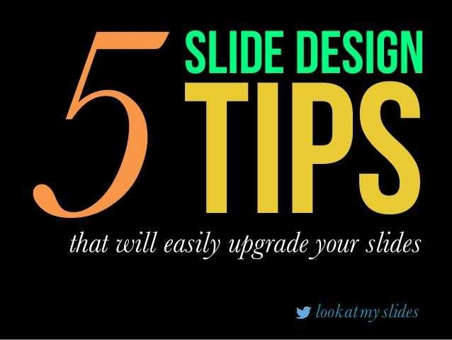 TIPS5that will easily upgrade your slides slide design lookatmyslides