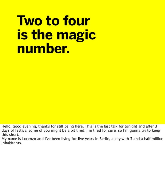 Two to four is the magic number. Hello, good evening, thanks for still being here. This is the last talk for tonight and a...