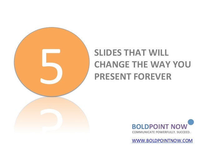 5         SLIDES THAT WILL         CHANGE THE WAY YOU         PRESENT FOREVER                    WWW.B...