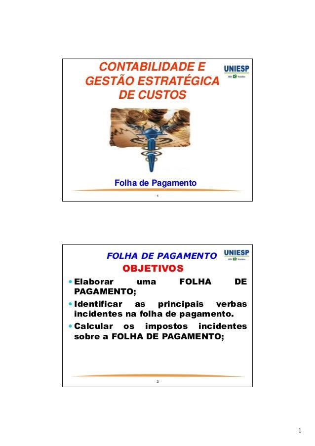 1  CONTABILIDADE E  GESTÃO ESTRATÉGICA  DE CUSTOS  Folha de Pagamento  1  FOLHA DE PAGAMENTO  OBJETIVOS  Elaborar uma FOLH...