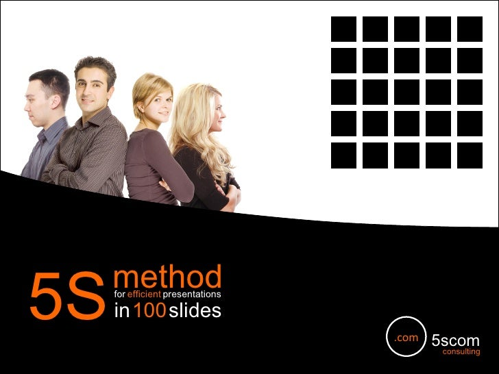 5scom consulting .com method in   100   slides 5S for   efficient   presentations