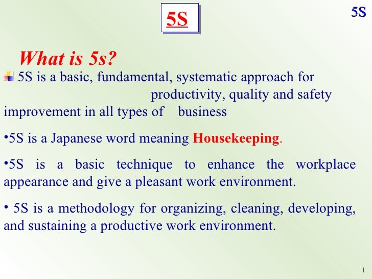 <ul><li>5S is a basic, fundamental, systematic approach for  productivity, quality and safety improvement in all types of ...
