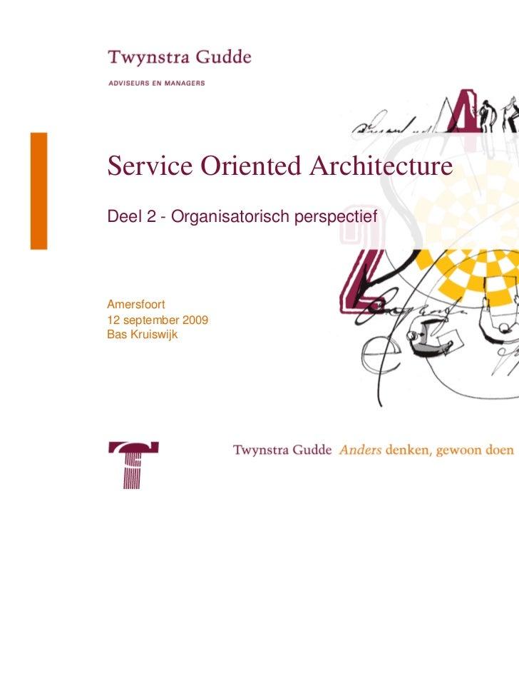 Service Oriented ArchitectureDeel 2 - Organisatorisch perspectiefAmersfoort12 september 2009Bas Kruiswijk