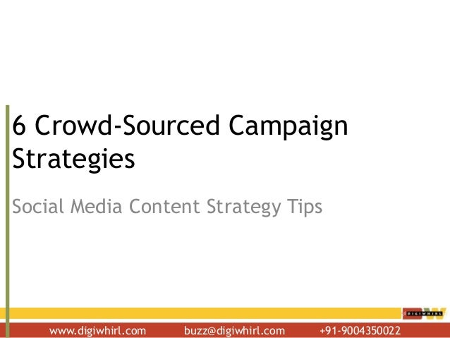 www.digiwhirl.com buzz@digiwhirl.com +91-90043500226 Crowd-Sourced CampaignStrategiesSocial Media Content Strategy Tips