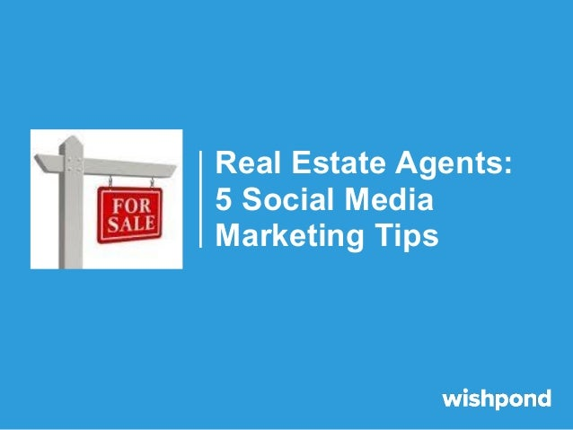 Real Estate Agents:5 Social MediaMarketing Tips